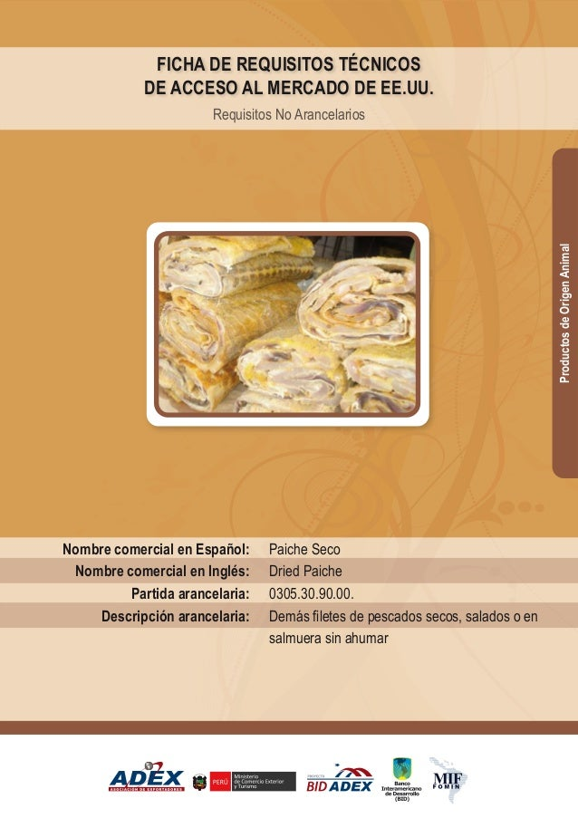 Paiche Seco Dried Paiche 0305.30.90.00. Demás filetes de pescados secos, salados o en salmuera sin ahumar Nombre comercial...