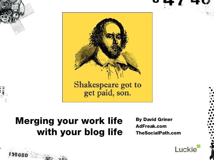 Merging your work life with your blog life By David Griner AdFreak.com TheSocialPath.com