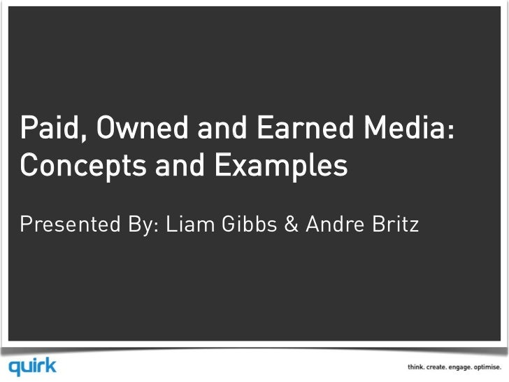 Paid, Owned and Earned Media:Concepts and ExamplesPresented By: Liam Gibbs & Andre Britz