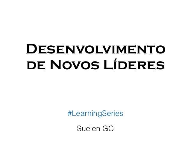 Desenvolvimento de Novos Líderes Suelen GC #LearningSeries