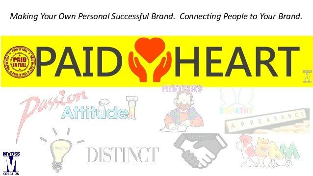 PAID HEART Making Your Own Personal Successful Brand. Connecting People to Your Brand.