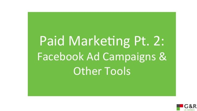 Paid	   Marke*ng	   Pt.	   2:	     Facebook	   Ad	   Campaigns	   &	    Other	   Tools