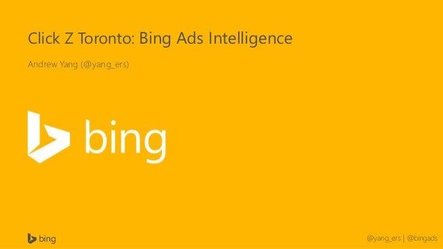 @yang_ers | @bingads Click Z Toronto: Bing Ads Intelligence Andrew Yang (@yang_ers)