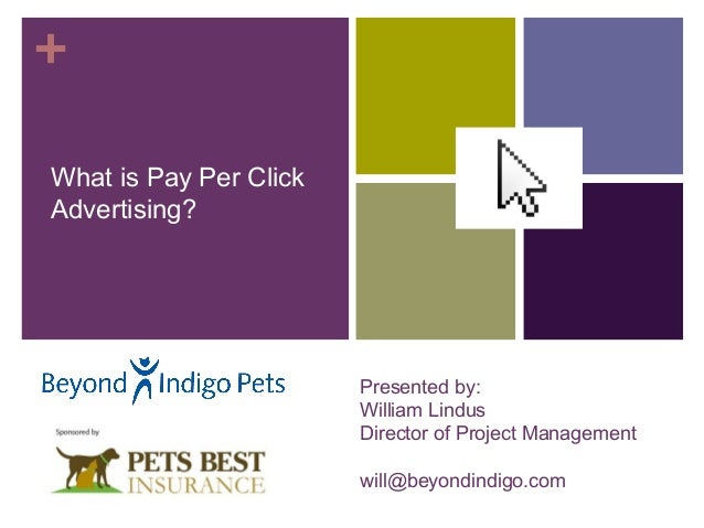 +What is Pay Per ClickAdvertising?                        Presented by:                        William Lindus             ...