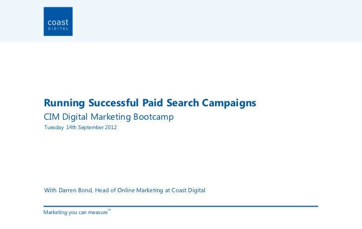 Running Successful Paid Search CampaignsCIM Digital Marketing BootcampTuesday 14th September 2012With Darren Bond, Head of...