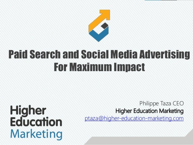 Philippe Taza CEO Higher Education Marketing ptaza@higher-education-marketing.com Paid Search and Social Media Advertising...