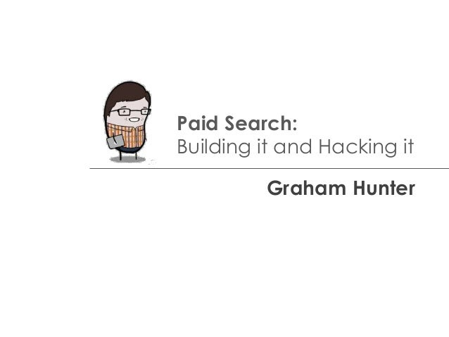 Paid Search:Building it and Hacking itGraham Hunter
