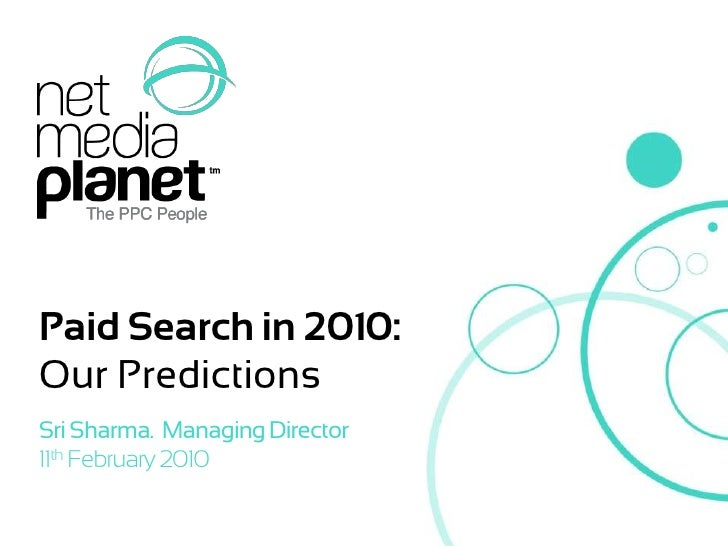 Paid Search in 2010: <br />Our Predictions<br />Sri Sharma.  Managing Director<br />11th February 2010<br />