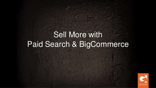 Sell More with Paid Search & BigCommerce