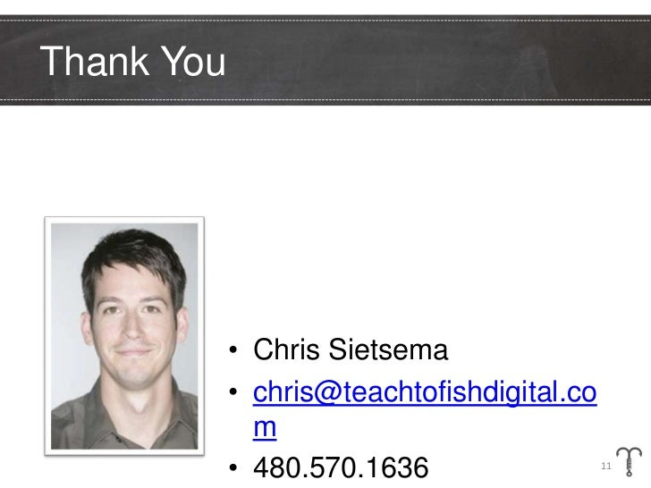 Thank You            • Chris Sietsema            • chris@teachtofishdigital.co              m            • 480.570.1636   ...
