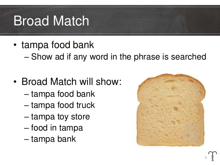 Broad Match• tampa food bank  – Show ad if any word in the phrase is searched• Broad Match will show:  – tampa food bank  ...
