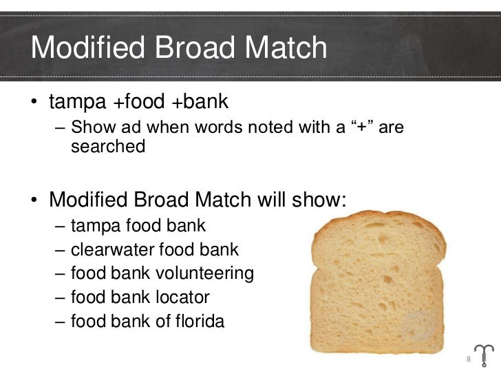 """Modified Broad Match• tampa +food +bank  – Show ad when words noted with a """"+"""" are    searched• Modified Broad Match will ..."""