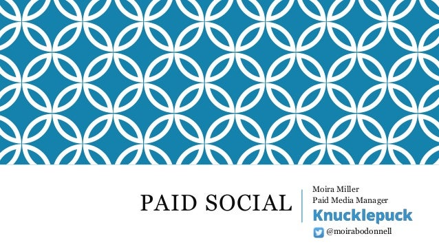 PAID SOCIAL Moira Miller Paid Media Manager @moirabodonnell