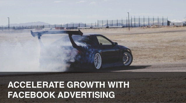 ACCELERATE GROWTH WITH FACEBOOK ADVERTISING