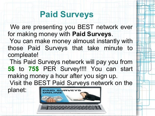 Paid Surveys We are presenting you BEST network everfor making money with Paid Surveys. You can make money almoust instant...