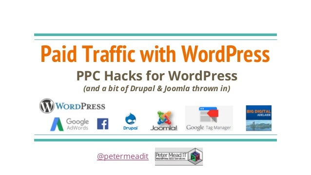 Paid Traffic with WordPress PPC Hacks for WordPress (and a bit of Drupal & Joomla thrown in) @petermeadit