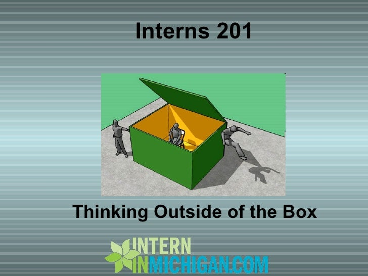 Interns 201 Thinking Outside of the Box