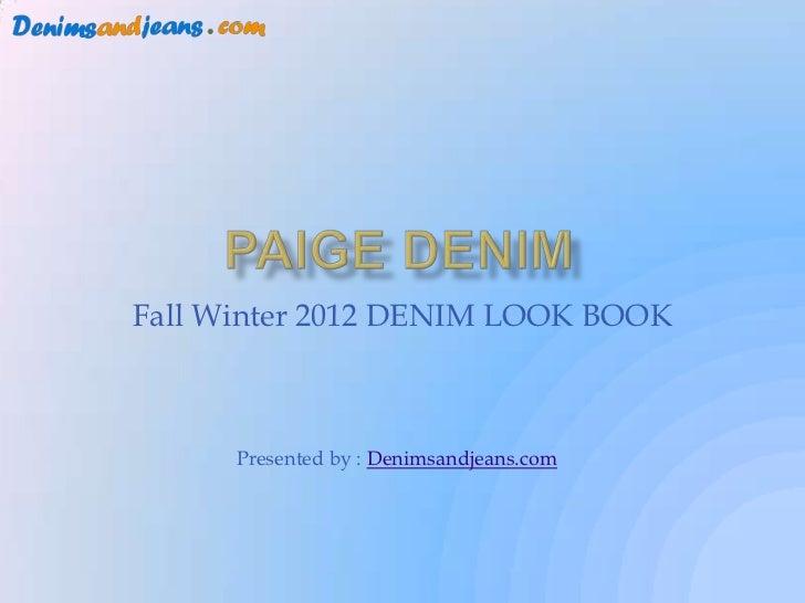 Fall Winter 2012 DENIM LOOK BOOK      Presented by : Denimsandjeans.com