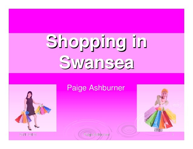25/11/201025/11/2010 Paige AshburnerPaige Ashburner 11 Paige Ashburner Shopping inShopping in SwanseaSwansea