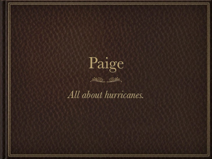 PaigeAll about hurricanes.