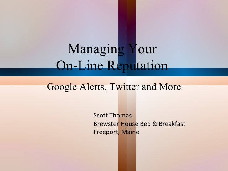 Managing Your  On-Line Reputation   Google Alerts, Twitter and More Scott Thomas Brewster House Bed & Breakfast Freeport, ...