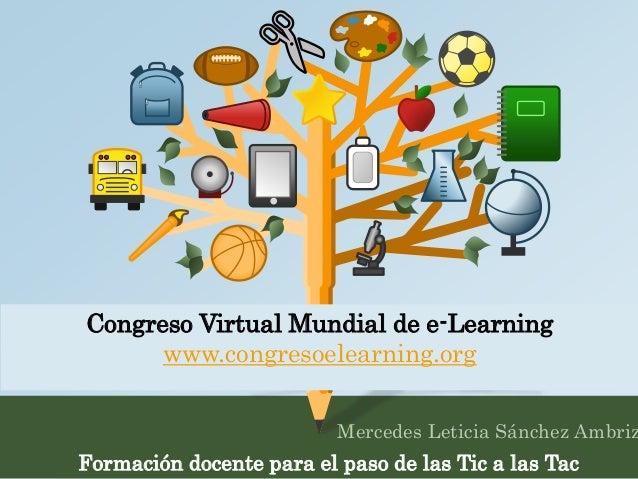 Congreso Virtual Mundial de e-Learning  www.congresoelearning.org  Mercedes Leticia Sánchez Ambriz  Formación docente para...