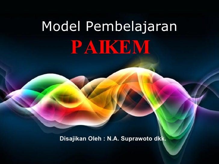 Free Powerpoint Templates Model Pembelajaran PAIKEM Disajikan Oleh : N.A. Suprawoto dkk.