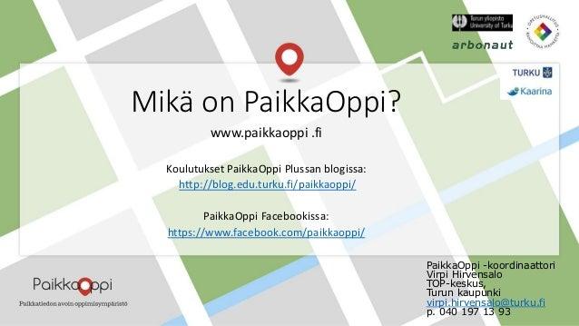 Mikä on PaikkaOppi? www.paikkaoppi .fi Koulutukset PaikkaOppi Plussan blogissa: http://blog.edu.turku.fi/paikkaoppi/ Paikk...
