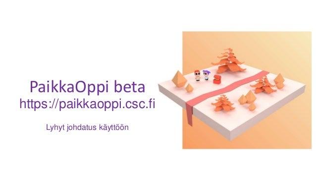 PaikkaOppi beta https://paikkaoppi.csc.fi Lyhyt johdatus käyttöön