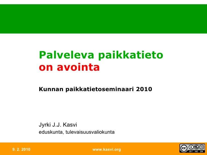 9. 2. 2010 www.kasvi.org Palveleva paikkatieto  on avointa Kunnan paikkatietoseminaari 2010 Jyrki J.J. Kasvi eduskunta, tu...