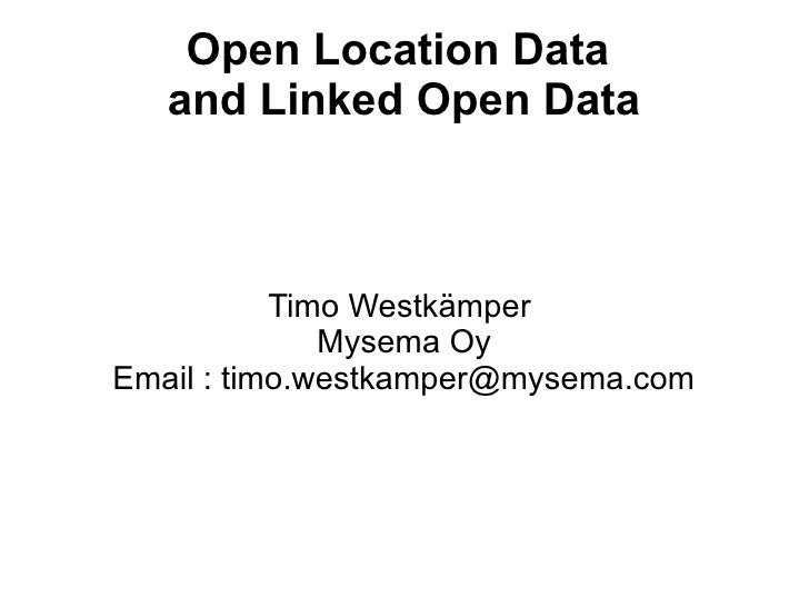 Open Location Data   and Linked Open Data           Timo Westkämper              Mysema OyEmail : timo.westkamper@mysema.com