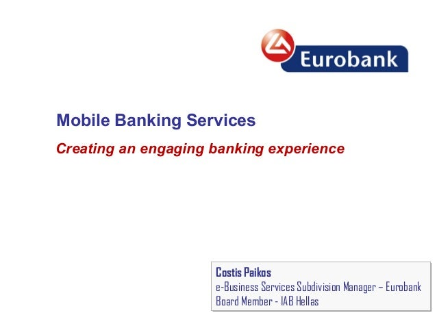 Mobile Banking ServicesCreating an engaging banking experienceCostis Paikose-Business Services Subdivision Manager – Eurob...