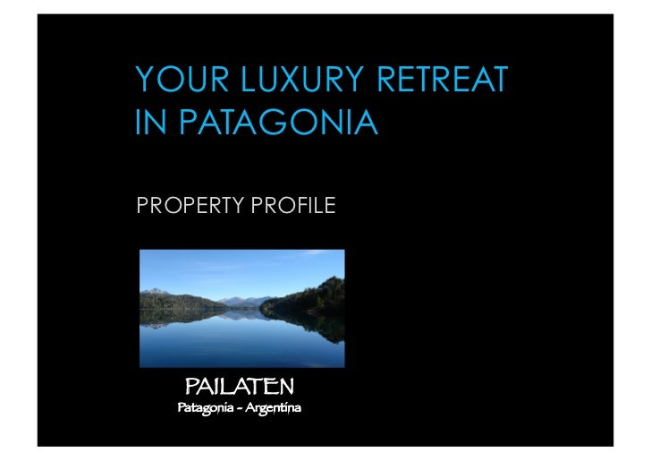 YOUR LUXURY RETREAT IN PATAGONIA  PROPERTY PROFILE         PAILATEN    Patagonia - Argentina