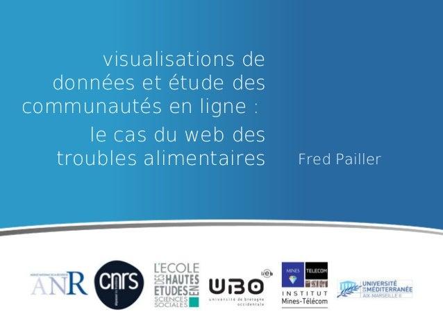 visualisations de données et étude des communautés en ligne : le cas du web des troubles alimentaires  Fred Pailler