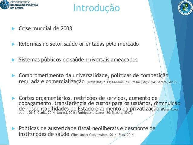 Introdução  Crise mundial de 2008  Reformas no setor saúde orientadas pelo mercado  Sistemas públicos de saúde universa...