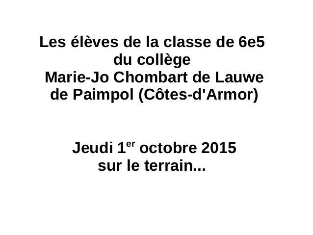 Les élèves de la classe de 6e5 du collège Marie-Jo Chombart de Lauwe de Paimpol (Côtes-d'Armor) Jeudi 1er octobre 2015 sur...