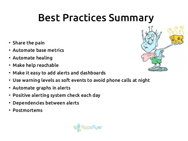 Best Practices Summary ● Share the pain ● Automate base metrics ● Automate healing ● Make help reachable ● Make it easy to...