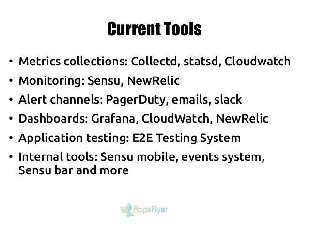 Current Tools ● Metrics collections: Collectd, statsd, Cloudwatch ● Monitoring: Sensu, NewRelic ● Alert channels: PagerDut...