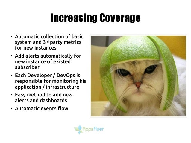 Increasing Coverage ● Automatic collection of basic system and 3rd party metrics for new instances ● Add alerts automatica...