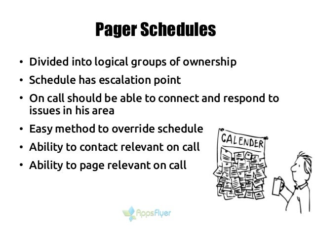 Pager Schedules ● Divided into logical groups of ownership ● Schedule has escalation point ● On call should be able to con...