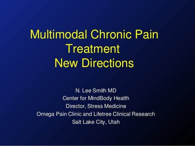 Multimodal Chronic Pain      Treatment     New Directions               N. Lee Smith MD         Center for MindBody Health...