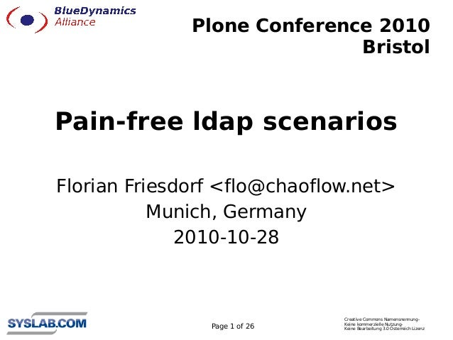 Plone Conference 2010                              Bristol    Pain-free ldap scenarios  Florian Friesdorf <flo@chaoflow.ne...