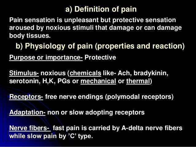 a) Definition of pain Pain sensation is unpleasant but protective sensation aroused by noxious stimuli that damage or can ...