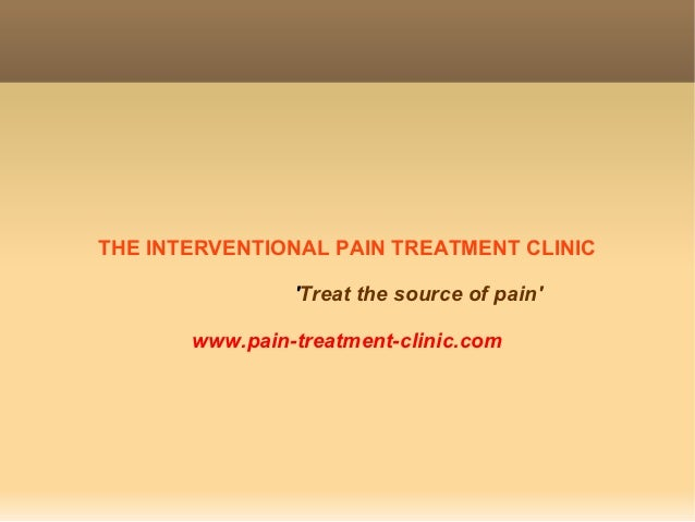 THE INTERVENTIONAL PAIN TREATMENT CLINIC                Treat the source of pain       www.pain-treatment-clinic.com