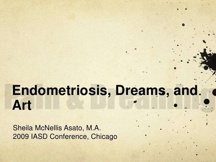 Pain & Dreaming<br />Endometriosis, Dreams, and Art<br />Sheila McNellis Asato, M.A.<br />2009 IASD Conference, Chicago<br />