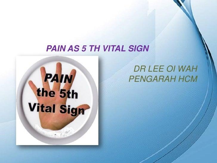 PAIN AS 5 TH VITAL SIGN                          DR LEE OI WAH                         PENGARAH HCM        Powerpoint Temp...