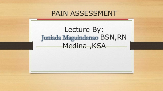 Pain Assessment The next module will be characteristics of pain evaluation. pain assessment