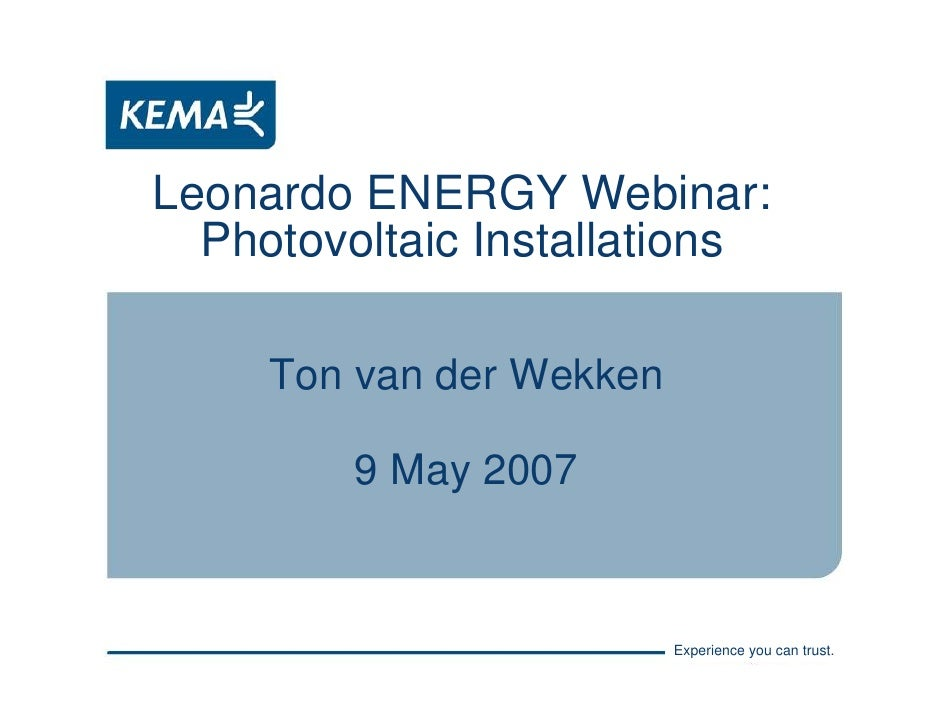 Leonardo ENERGY Webinar:   Photovoltaic Installations       Ton van der Wekken           9 May 2007                       ...