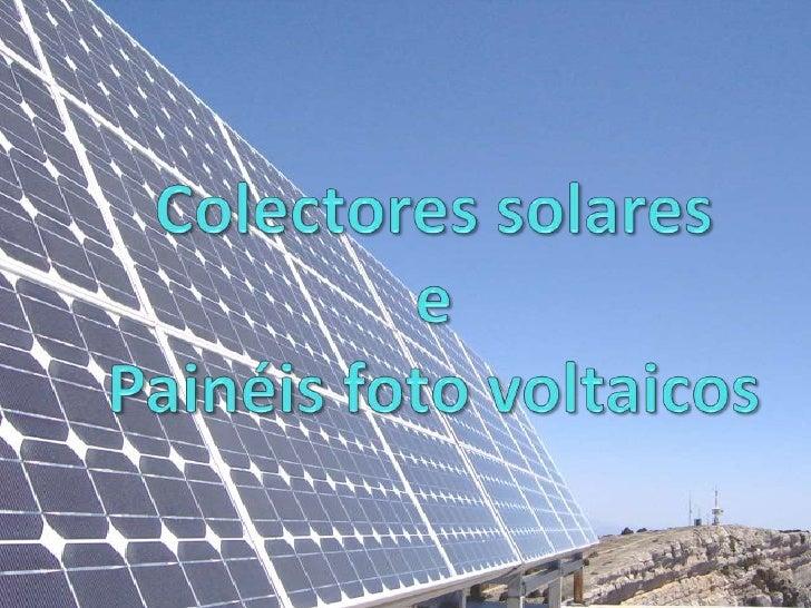 Colectores solares e Painéis foto voltaicos <br />