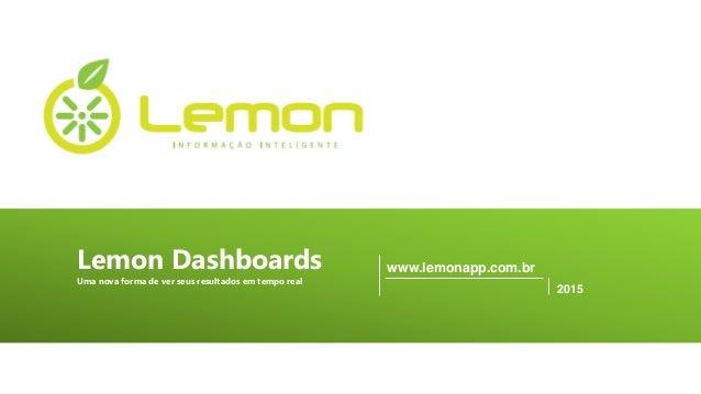 PAGE1 www.lemonapp.com.br www.lemonapp.com.br 2015 Uma nova forma de ver seus resultados em tempo real Lemon Dashboards